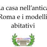 La casa nell'antica Roma e i modelli abitativi