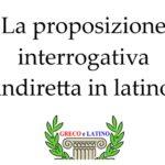 La proposizione interrogativa indiretta in latino