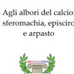 La sferomachia, l'episciro e l'arpasto: il calcio degli antichi
