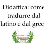 Didattica: come tradurre dal latino e dal greco