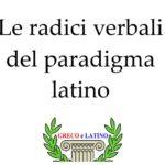 Le radici verbali del paradigma latino