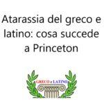 Atarassia del greco e latino: cosa succede a Princeton